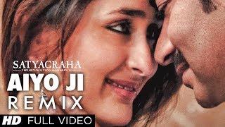Satyagraha: Aiyo Ji (Remix) Full Video Song | Ajay Devgan, Kareena Kapoor