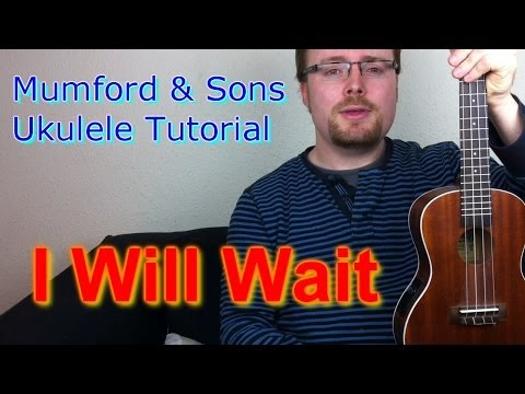 Mumford & Sons - I Will Wait (Ukulele Tutorial)