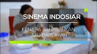 Sinema Indosiar  - Kenapa Ibu Pisahkan Aku Dari Ayah