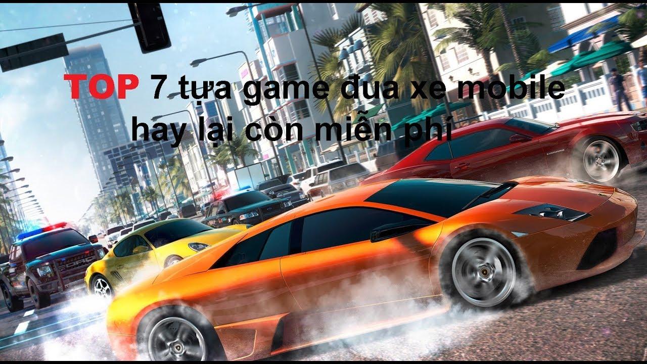 TOP 7 tựa game đua xe mobile hay lại còn miễn phí (Có link tải)