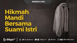 Hikmah Mandi Bersama Suami Istri - Ustadz Farhan Abu Furaihan