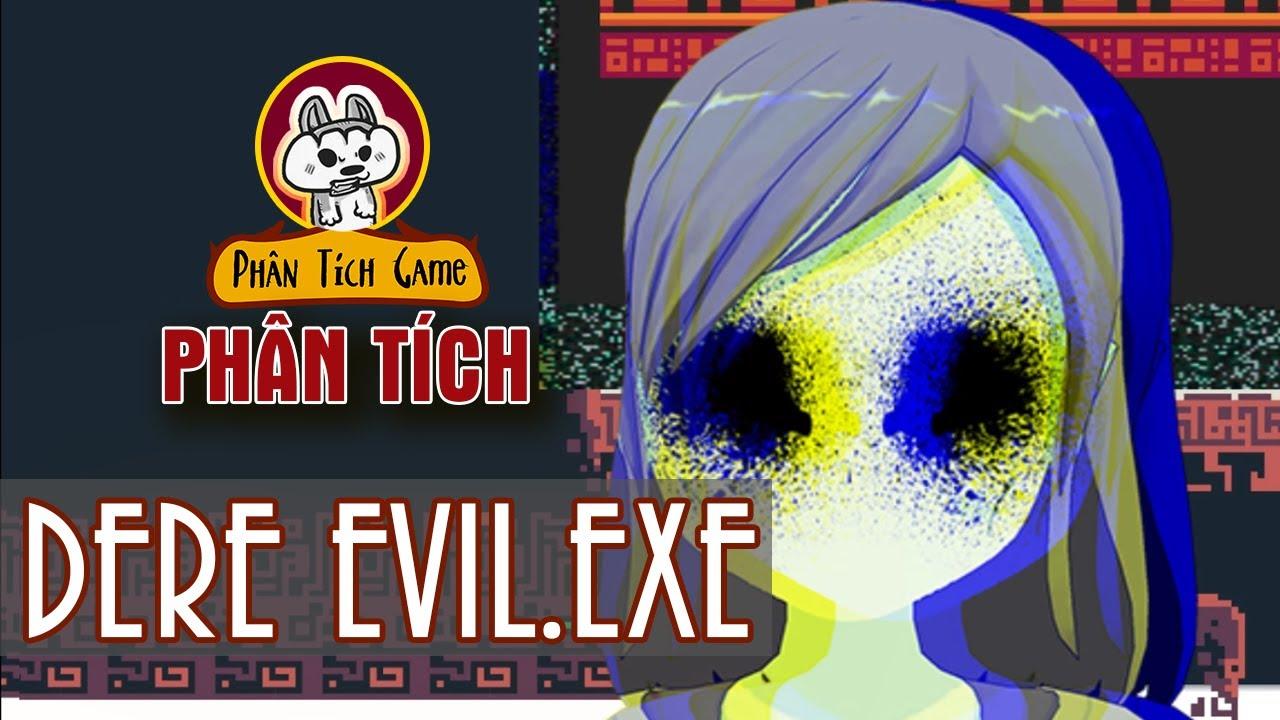 Phân Tích game DERE EVIL.EXE – Công nghệ vô nhân tính | Cờ Su Original