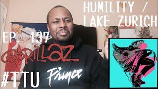 EPISODE 137: Gorillaz - Humility ft. George Benson / Lake Zurich REACTION