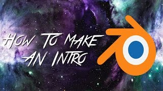 How To Make An Intro Using Blender (2017)