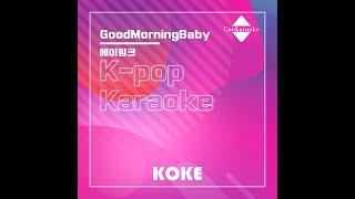 GoodMorningBaby : Originally Performed By 에이핑크 Karaoke Veris…