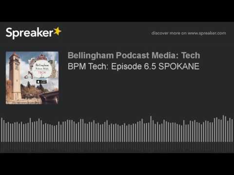 BPM Tech: Episode 6.5 SPOKANE