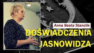 DOŚWIADCZENIA JASNOWIDZA - Anna Beata Stanclik - 05.01.2018 r.