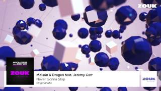 Maison & Dragen feat. Jeremy Carr - Never Gonna Stop (Original Mix)