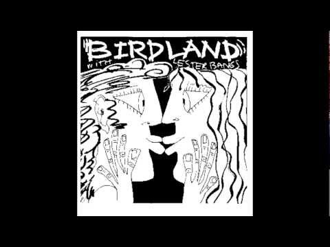 Birdland with Lester Bangs - Let It All Come Down