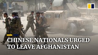China tells its nationals to leave Afghanistan as violence spirals ahead of US withdrawal