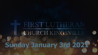 First Lutheran Church Kingsville: Sunday January 3rd 2021
