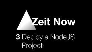 Zeit Now - 3 Deploy a NodeJS Project