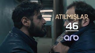 Atılmışlar (46-cı bölüm) - TAM HİSSƏ
