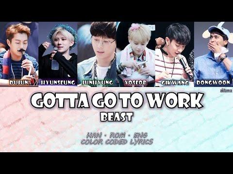 Gotta Go To Work (일하러 가야 돼) - BEAST (비스트)  [Han/Rom/Eng] Color Coded Lyrics