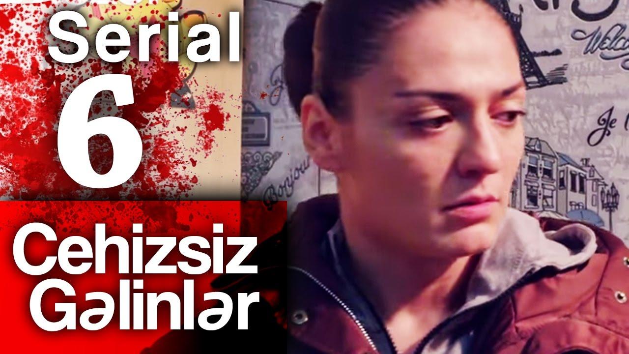 """""""Cehizsiz Gəlinlər"""" serialı - 6 cı seriya"""