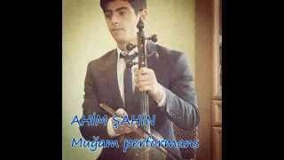 Ahim Şahin-Muğam performans(Solo Kaman)