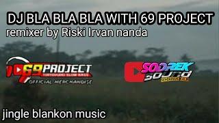 DJ BLA BLA BLA BY RISKI IRVAN NANDA WITH 69 PROJECT & BLANKON MUSIC