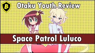 Otaku Youth Anime Review: Space Patrol Luluco