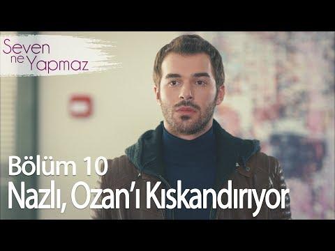Nazlı, Ozan'ı kıskandırıyor - Seven Ne Yapmaz 10. Bölüm