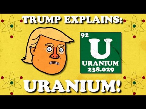Trump Explains: Uranium!