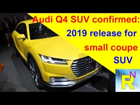 car-review---audi-q4-suv-confirmed:-2019-release-for-small-coupe-suv---read-newspaper-tv