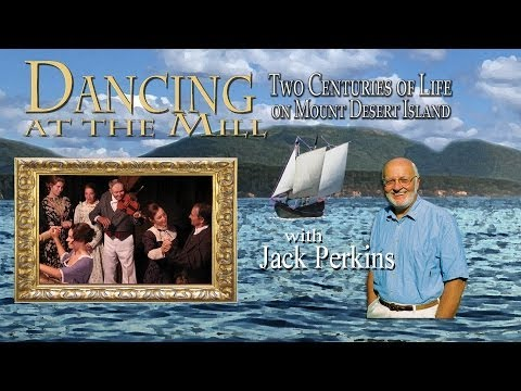 Dancing at the Mill :Two Centuries of Life on Mount Desert Island- Dobbs Productions