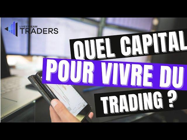Quel Capital pour VIVRE du Trading ?