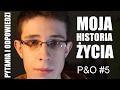 Moja Historia Życia | P&O #5