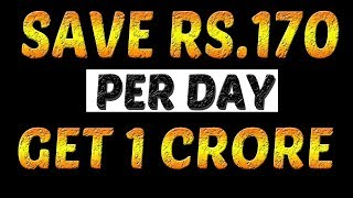 Save 1 Crore By Saving Just Rs 170 Per Day