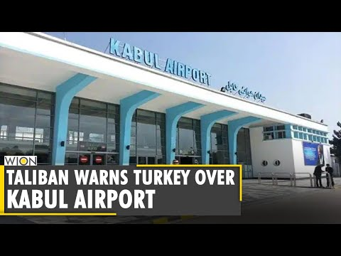 Taliban warn of 'consequences' over Turkey's offer to run Kabul airport | Afghanistan | English News