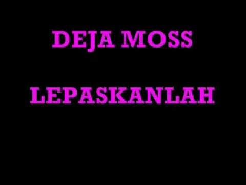DEJA MOSS - LEPASKANLAH