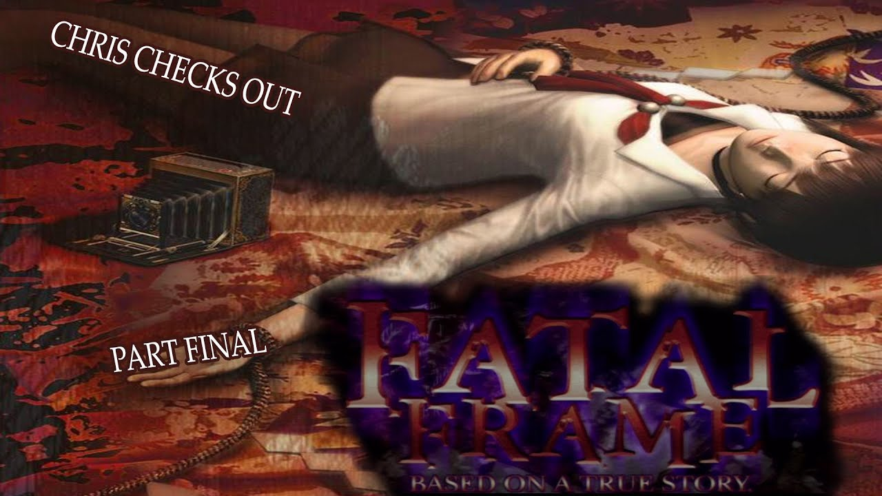 Chris Checks Out: Fatal Frame (Based on a True Story) (PART FINAL ...