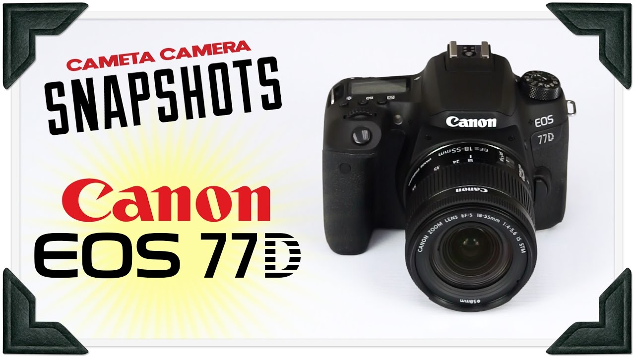 Cameta Camera SNAPSHOTS - Canon EOS 77D - YouTube