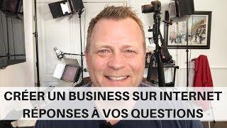 Créer un business sur Internet - Réponses à vos questions