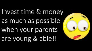 Why we need to invest time & money as much as possible when our parents are young and able!