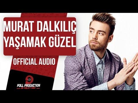 Murat Dalkılıç - Yaşamak Güzel ( Official Audio )