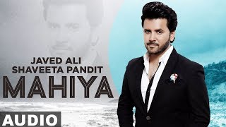 Mahiya (Full Audio) | Javed Ali | Harish Verma | Shaveeta Pandit | Latest Punjabi Songs 2019