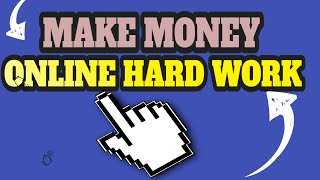 🤑 make money online hard work