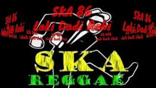 SKA 86 - Laki Dadi Rabi