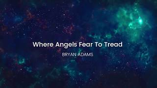 Watch Bryan Adams Where Angels Fear To Tread video