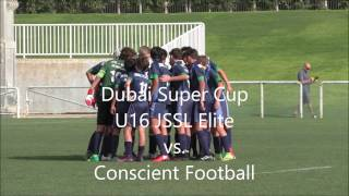 Dubai Super Cup - U16 JSSL Elite vs. Conscient Football