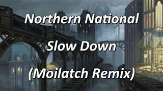Northern National - Slow Down (Moilatch Remix) - LYRICS