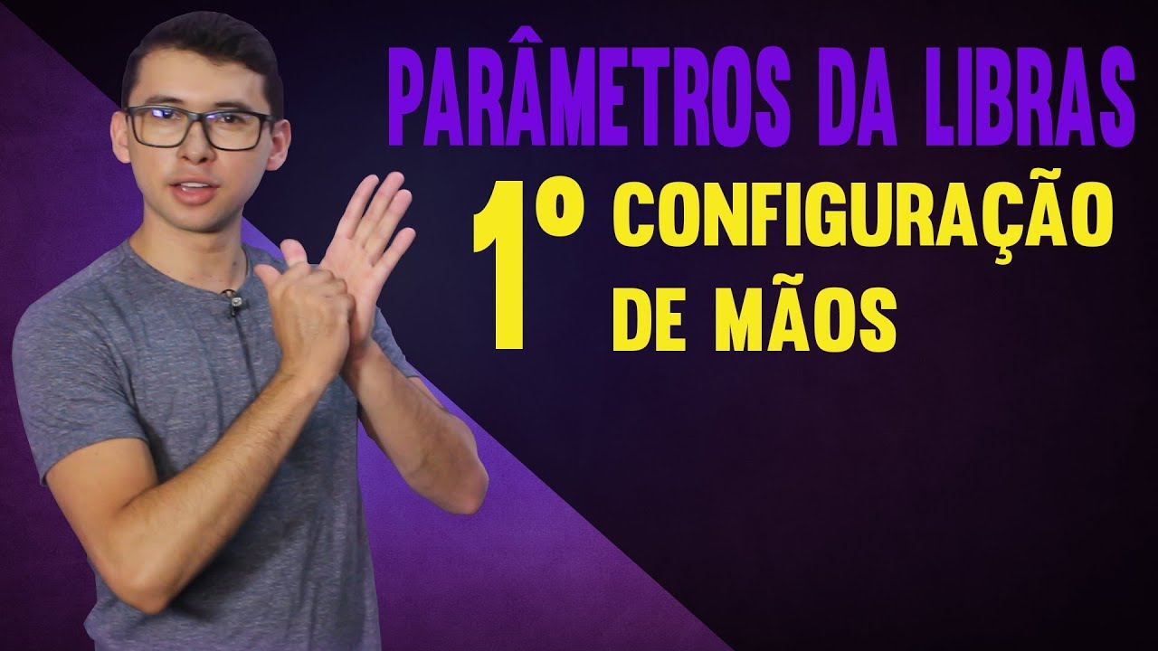 Conhecido PARÂMETROS DA LIBRAS] CONFIGURAÇÃO DE MÃO | PARTE 01/05 - DANRLEY  EQ74
