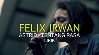 FELIX IRWAN | ASTRID - TENTANG RASA [LIRIK]