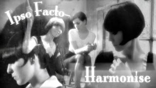 Ipso Facto. Harmonise.