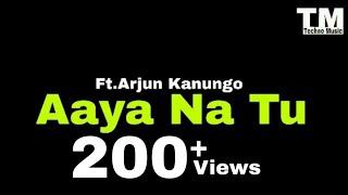 TM : Aaya Na Tu Lyrics Video | Arjun Kanungo | #technomusic7