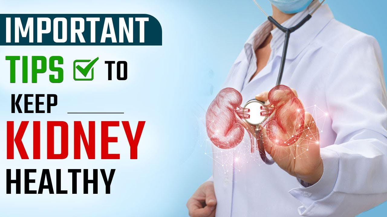 Important Tips To Keep Kidneys Healthy