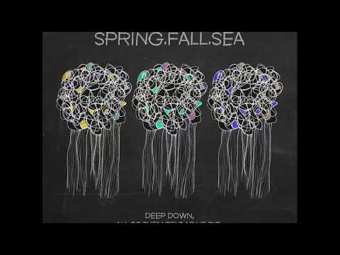 Spring.Fall.Sea - Deep Down, All Of Them Felt As He Did, They Felt Abandoned [Full EP]