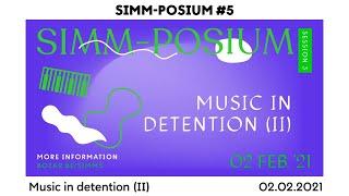 SIMM-POSIUM #5: Music in detention II | Talk | BOZAR