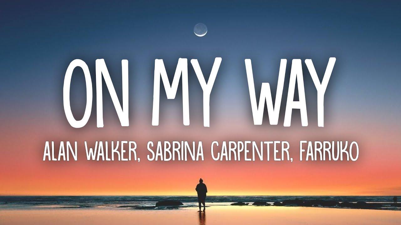 Alan walker on my way (lyrics ft. sabrina carpenter farruko download